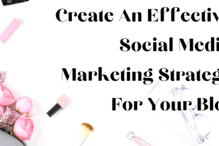 Create An Effective Social Media Marketing Strategy