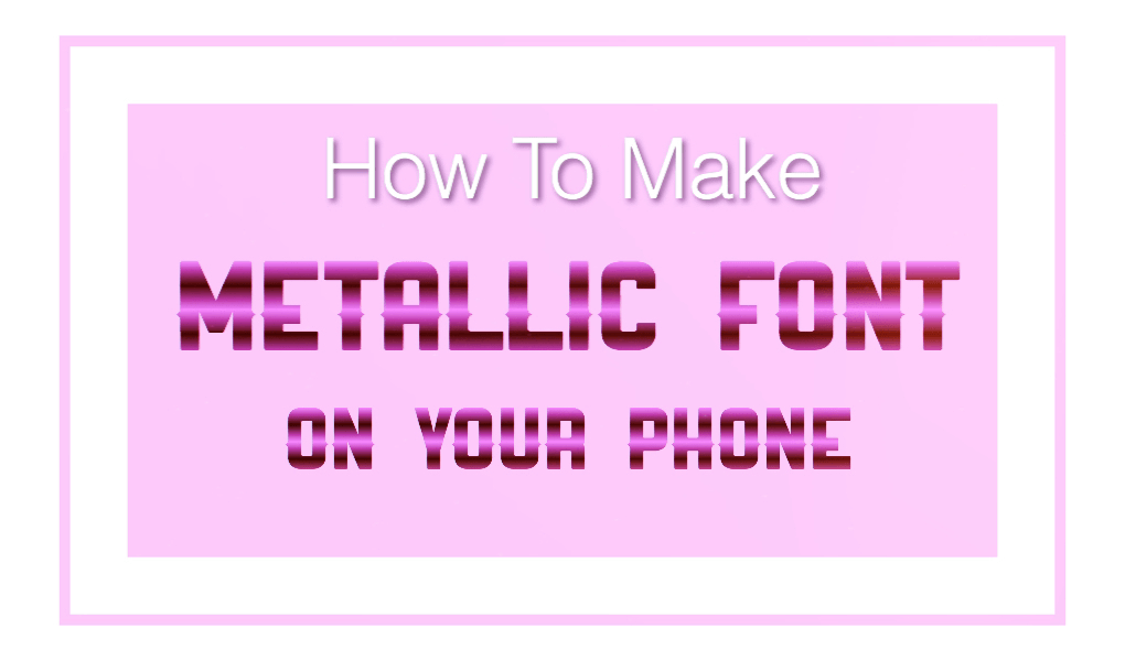 How To Create Metallic Font Easy and Free! Shiny Text From Your Phone!
