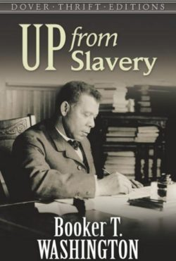 Up From Slavery, By:  Booker T. Washington