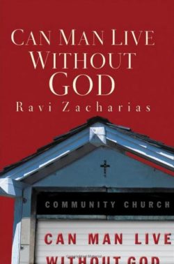 Can Man Live Without God, By: Ravi Zacharias