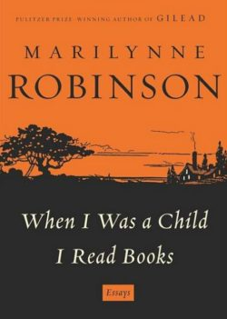 When I Was a Child I Read Books, By: Marilynne Robinson