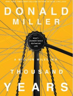 A Million Miles In A Thousand Years, By: Donald Miller
