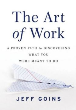 The Art Of Work, By: Jeff Goins