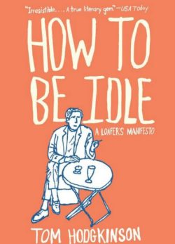 How To Be Idle, By: Tom Hodgkinson