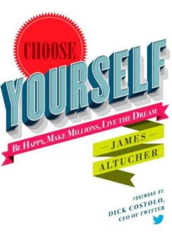 Choose Yourself, By: James Altucher