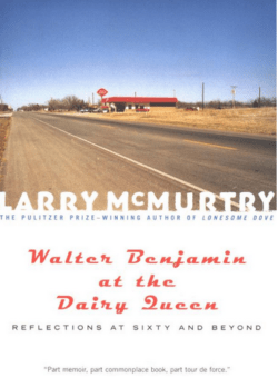 Walter Benjamin At The Dairy Queen, By: Larry McMurtry