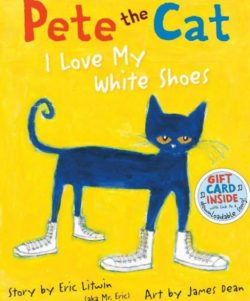 Pete The Cat: I Love My White Shoes, By: Eric Litwin and James Dean