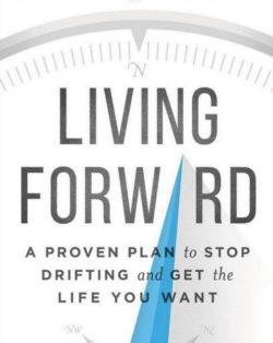 Living Forward, By: Michael Hyatt and Daniel Harkavy