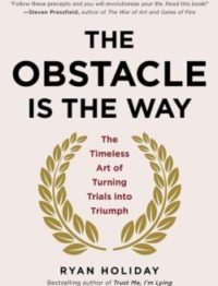 The Obstacle Is The Way, By: Ryan Holiday