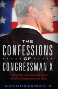 The Confessions Of Congressman X, By: Congressman X