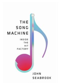 The Song Machine, By: John Seabrook