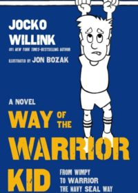 The Way Of The Warrior Kid, By: Jocko Willink