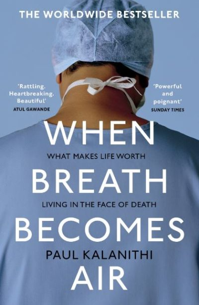 When Breath Becomes Air, By: Paul Kalanithi