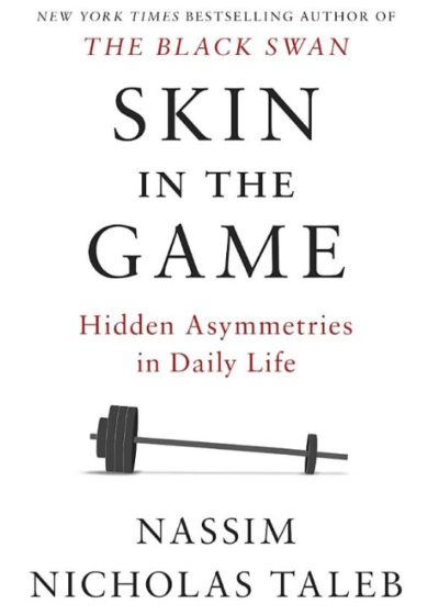 Skin In The Game, By: Nassim Taleb