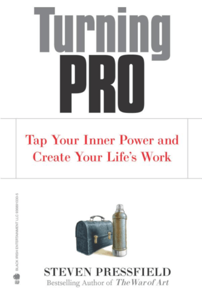 Turning Pro, By: Steven Pressfield and Shawn Coyne