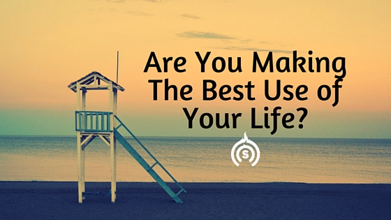 Are You Making The Best Use of Your Life_