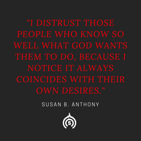 I distrust those people who know so well what God wants them to do, because I notice it always coincides with their own desires.