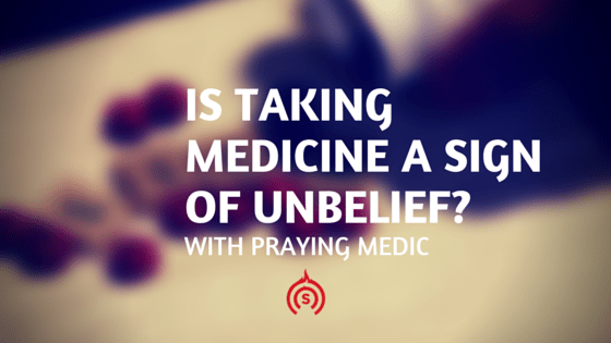 Is taking medicine a sign of unbelief?