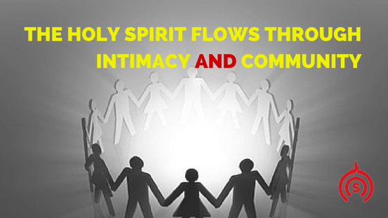 The Holy Spirit Flows Through Intimacy AND Community