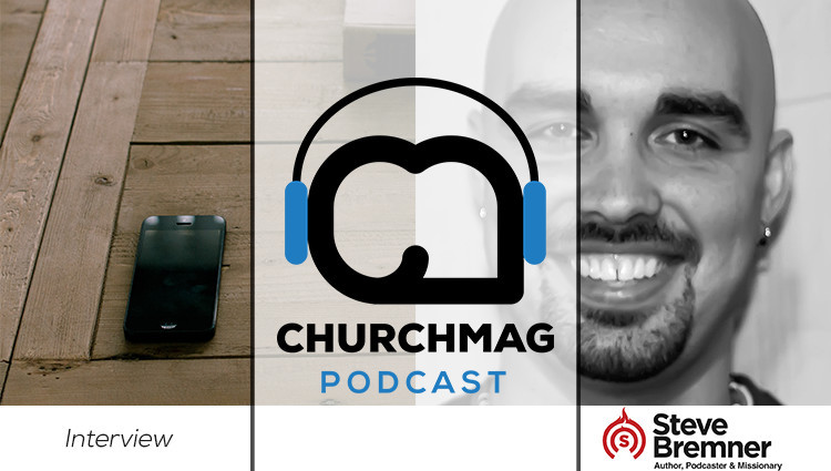 Steve Bremner Church Mag Podcast