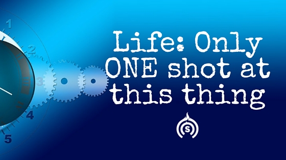Life: Only ONE shot at this thing