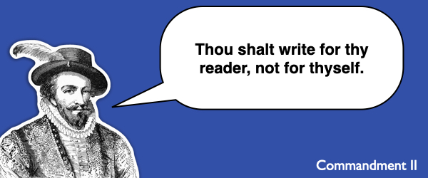 Commandment #2 Thou shalt write for thy reader, not for thyself.