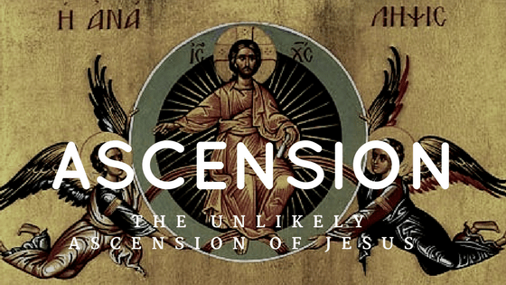 The Unlikely Ascension of Jesus