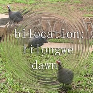 Bilocation: Lilongwe Dawn