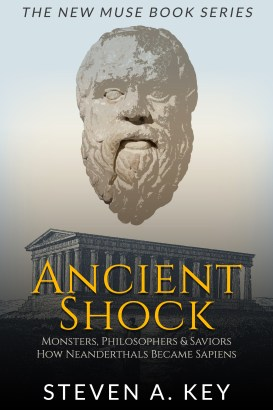 Ancient Shock - Monsters, Philosophers & Saviors - How Neanderthals Became Sapiens by Steven A. Key