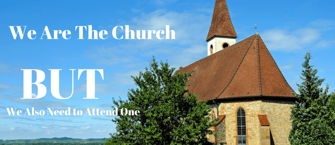 We Are The Church BUT We Also Need to Attend One
