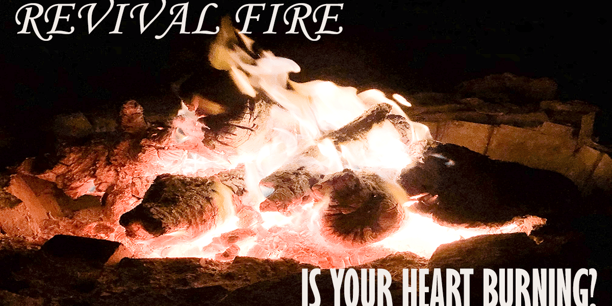 Revival Fire: Is Your Heart Burning?