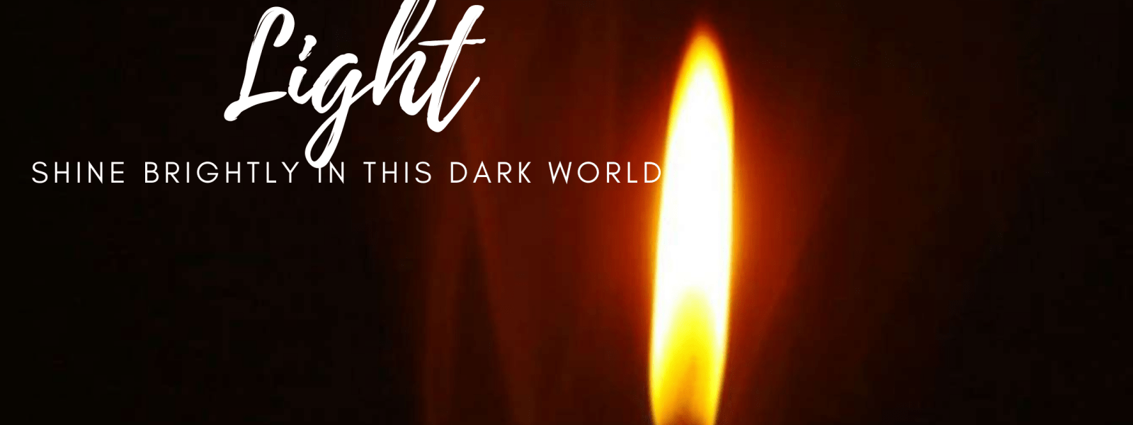 Light: Shine brightly in this dark world