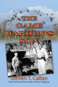 """""""Best Outdoor Book of 2016"""" -- The Game Warden's Son by Steven T. Callan"""