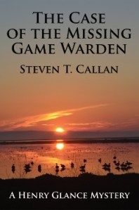 The Case of the Missing Game Warden by author Steven T. Callan