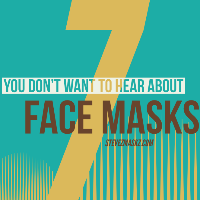 7 Things You Don't Want to Hear About Face Mask - a complied list of things you do not want to hear about face masks. #FaceMasks