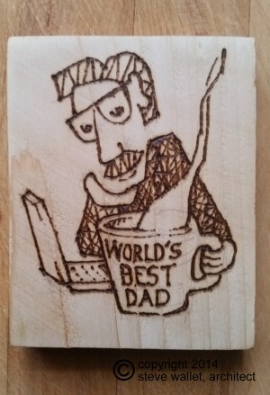 steve wallet architect wood burn world's best dad 2014-12-22