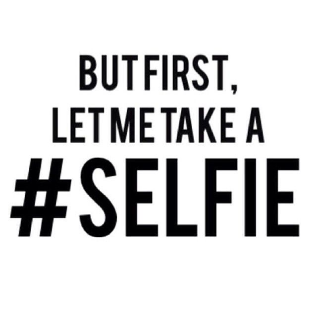 But first, let me take selfie…