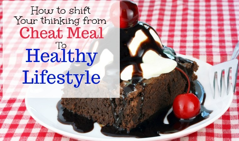 How to shift your thinking from cheat meal to a healthy lifestyle