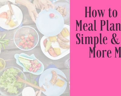 How to keep meal planning simple and save more money