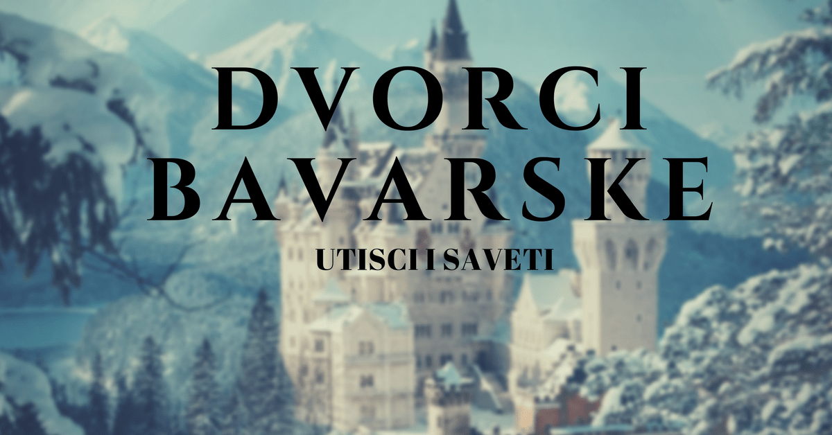 Dvorci Bavarske utisci saveti