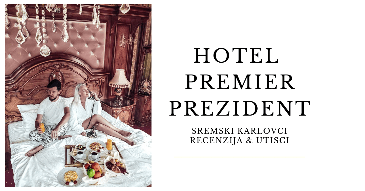HOTEL PREMIER PREZIDENT RECENZIJA UTISCI SAVETI SREMSKI KARLOVCI