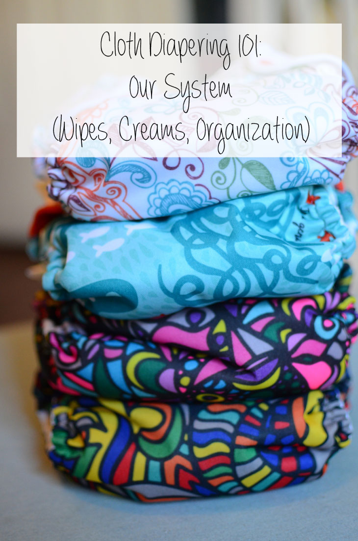 For the Mamas | Cloth Diapering 101: Our System (Wipes, creams, organization, etc.)