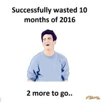 Successfully Wasted Another 10 Months