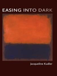 Easing into Dark by Jacqueline Kudler