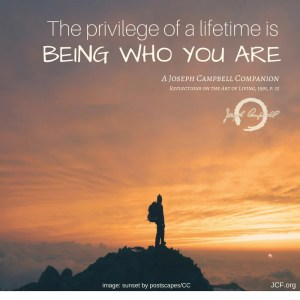 A Joseph Campbell COmpanion: The privilege of a lifetime is being who you are.