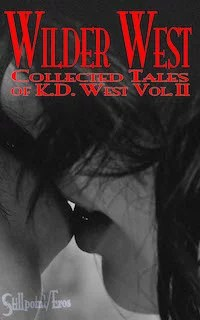 Wilder West: The Collected Erotic Tales of K.D. West, Vol. II