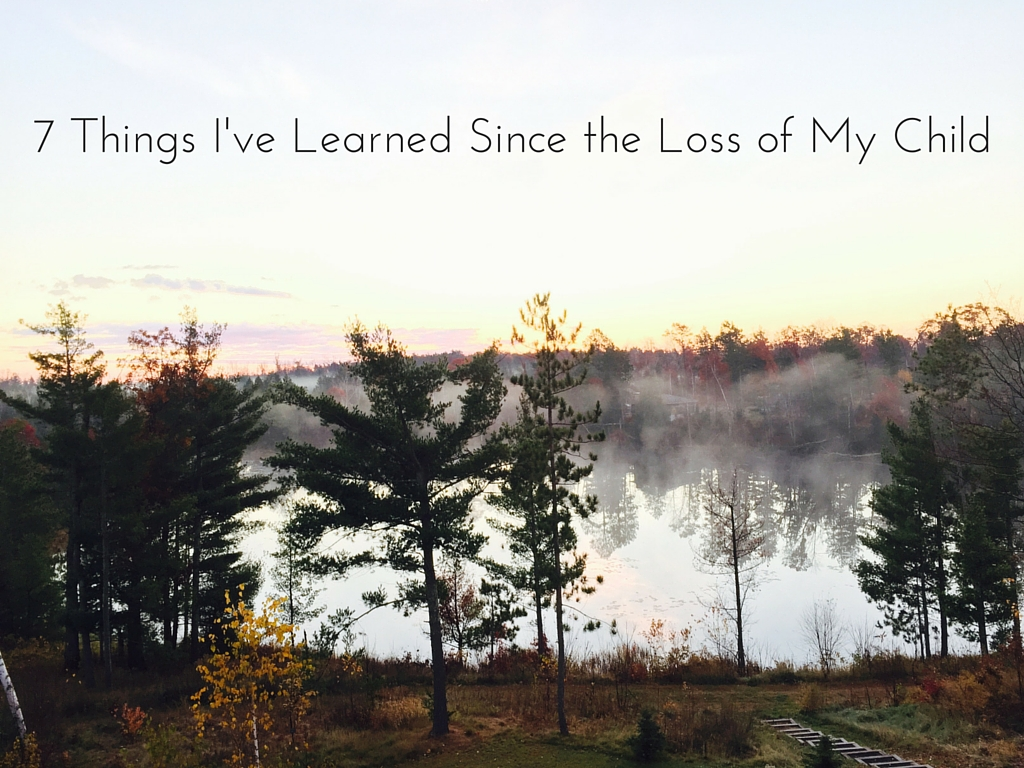 7 Things I've Learned Since the Loss of My Child