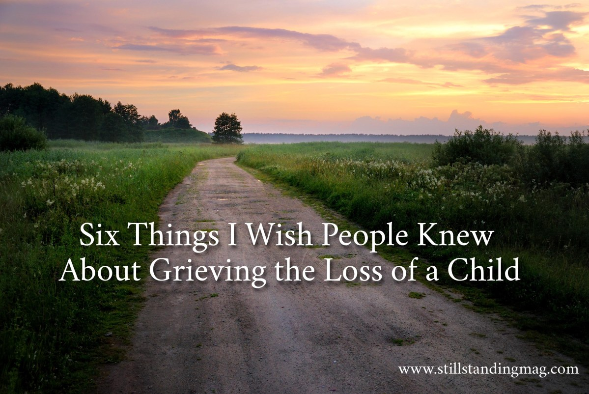 Six Things I Wish People Knew About Grieving the Loss of a Child