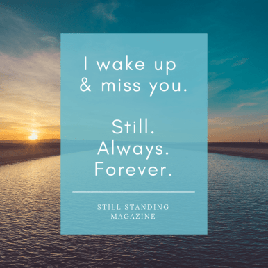 I wake up & miss you.