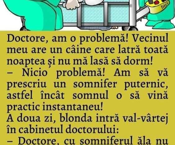 Doctore, am o problemă! Vecinul meu are un câine care latră toată noaptea şi nu mă lasă să dorm!